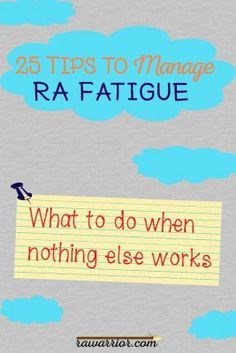 25 Tips to Manage Rheumatoid Arthritis Fatigue. Fatigue is a physical symptom that is difficult to overcome. 25 tips to manage rheumatoid arthritis fatigue from people living with rheumatoid disease.