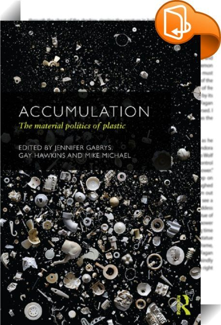 Accumulation    :  From food punnets to credit cards, plastic facilitates every part of our daily lives. It has become central to processes of contemporary socio-material living. Universalised and abstracted, it is often treated as the passive object of political deliberations, or a problematic material demanding human management. But in what ways might a 'politics of plastics' deal with both its specific manifestation in particular artefacts and events, and its complex dispersed heter...