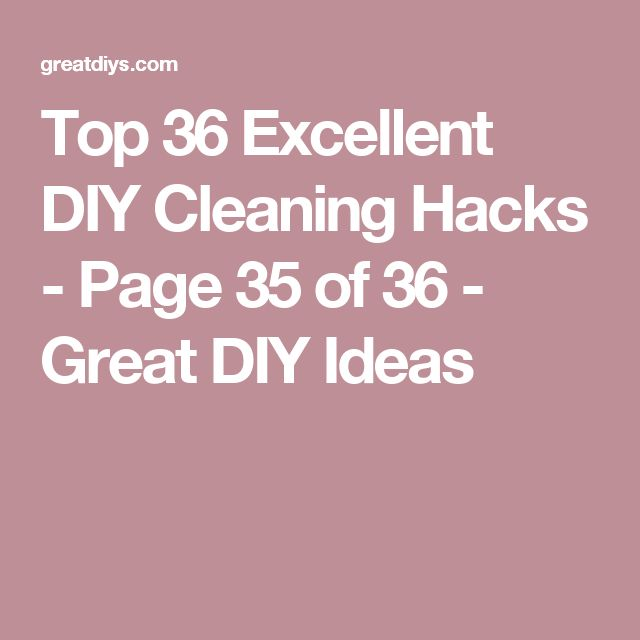 Top 36 Excellent DIY Cleaning Hacks - Page 35 of 36 - Great DIY Ideas