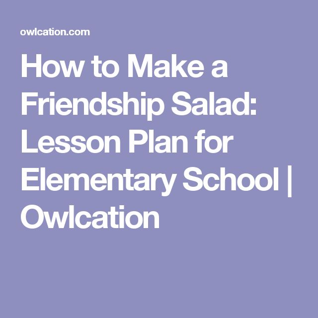How to Make a Friendship Salad: Lesson Plan for Elementary School | Owlcation