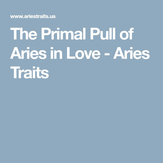 The Primal Pull of Aries in Love - Aries Traits