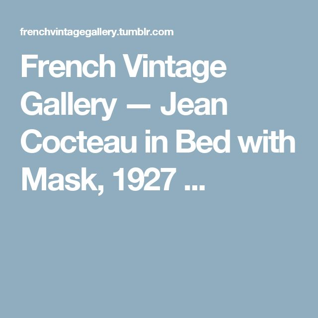 French Vintage Gallery — Jean Cocteau in Bed with Mask, 1927   ...