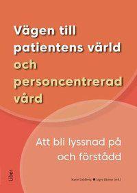 Vägen till patientens värld och personcentrerad vård : att bli lyssnad på och förstådd - Karin Dahlberg