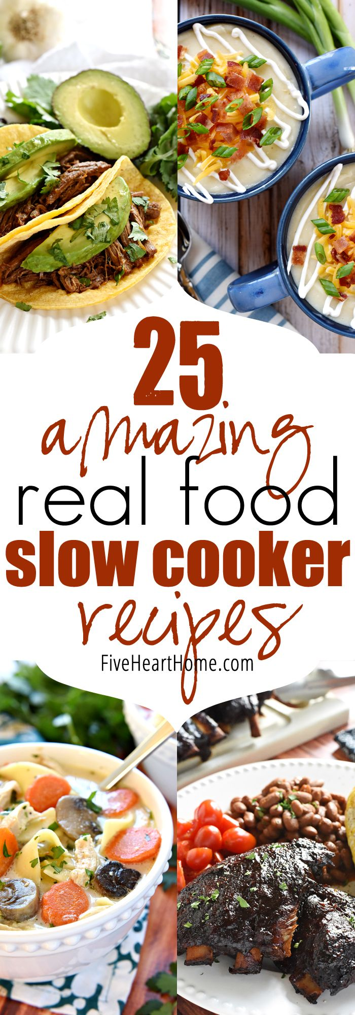 25 Amazing Real Food Slow Cooker Recipes ~ comforting crock pot classics, flavorful tacos, hearty sandwiches, and cozy soups, stews, and chilis make up this list of popular slow cooker recipes!   FiveHeartHome.com