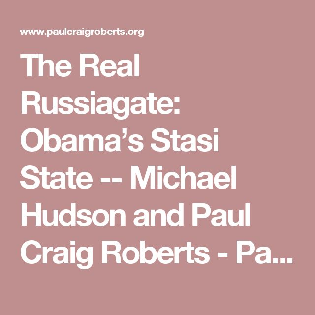 The Real Russiagate: Obama's Stasi State -- Michael Hudson and Paul Craig Roberts - PaulCraigRoberts.org