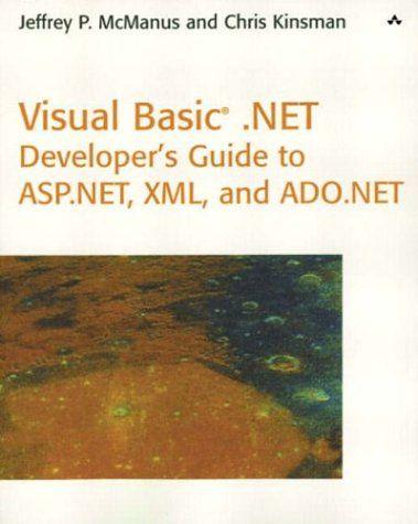 Visual Basic .NET Developer's Guide to ASP .NET, XML and ADO.NET/Jeffrey P. McManus, Chris Kinsman
