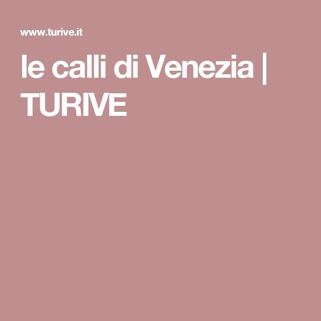 le calli di Venezia | TURIVE
