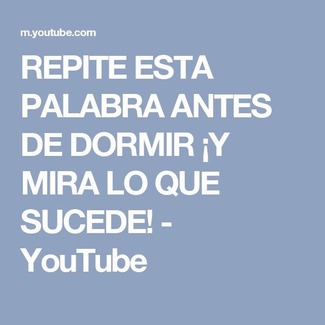 REPITE ESTA PALABRA ANTES DE DORMIR ¡Y MIRA LO QUE SUCEDE! - YouTube
