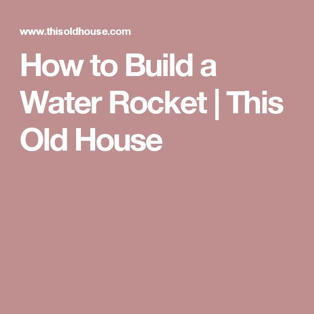 how to build the best water bottle rocket