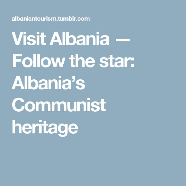 Visit Albania — Follow the star: Albania's Communist heritage