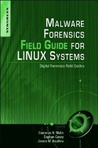 Malware Forensics Field Guide for Linux Systems: Digital Forensics Field Guides: Cameron H. Malin, Eoghan Casey, James M. Aquilina: 9781597494700: Amazon.com: Books