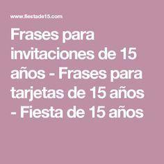 Frases para invitaciones de 15 años - Frases para tarjetas de 15 años - Fiesta de 15 años