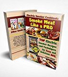 Free Kindle Book -   Electric Smoker Cookbook: Smoke Meat Like a PRO: TOP Electric Smoker Recipes and Techniques for Easy and Delicious BBQ (Electric Smoker Cookbook, Chicken Recipes, smoking meat, bbq cookbook, electric