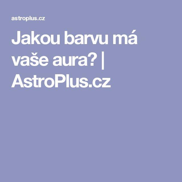 Jakou barvu má vaše aura? | AstroPlus.cz