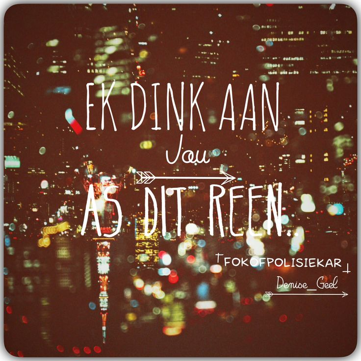 Great song lyrics, ek dink aan jou as dit reen #Fokofpolisiekar #Rain #dinkaanjou #Afrikaans #Bands #Reen
