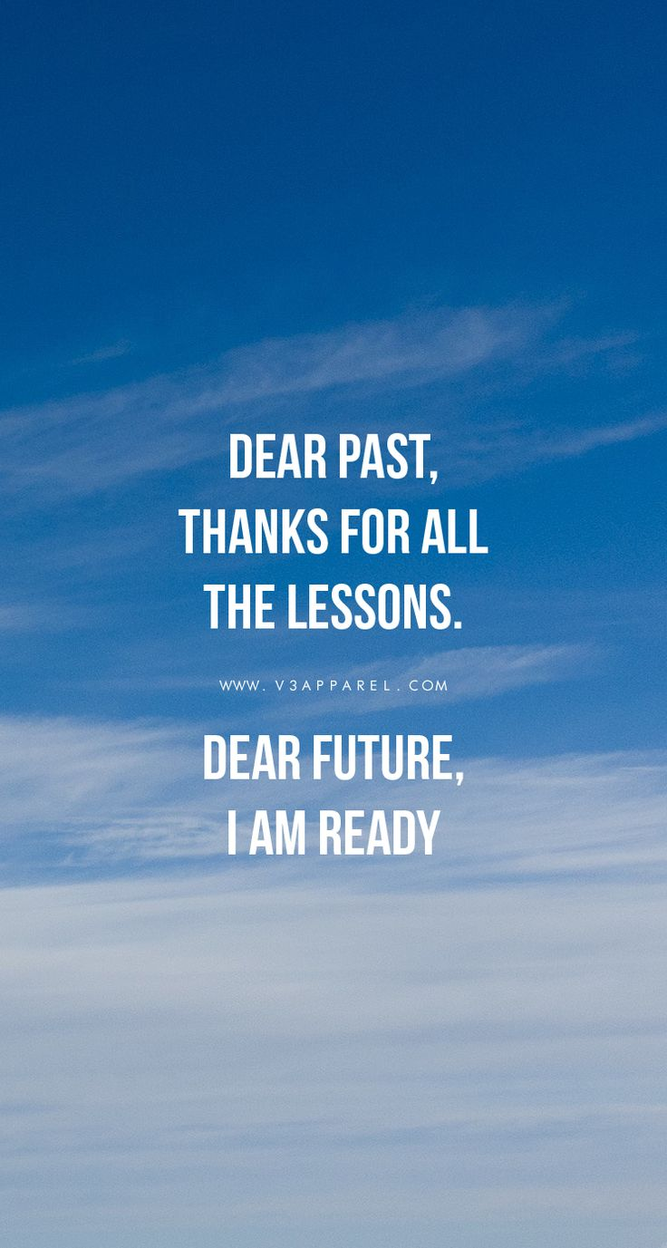 DEAR PAST, THANKS FOR ALL THE LESSONS. DEAR FUTURE, I AM READY! New Year Fitness Motivation Download this phone wallpaper and many more for motivation on the go at www.V3Apparel.com / Fitness Motivation / Workout Quotes / Gym Inspiration / Motivational