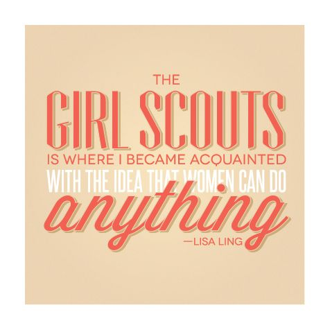 """The Girl Scouts is where I became acquainted with the idea that women can do anything."" #GirlScoutsRock"