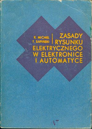 Zasady rysunku elektrycznego w elektronice i automatyce, Karol Michel, Tadeusz Sapiński, Naukowo-Techniczne, 1971, http://www.antykwariat.nepo.pl/zasady-rysunku-elektrycznego-w-elektronice-i-automatyce-karol-michel-tadeusz-sapinski-p-14796.html