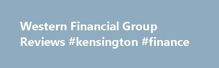 Western Financial Group Reviews #kensington #finance http://finance.remmont.com/western-financial-group-reviews-kensington-finance/  #western finance # Western Financial Group Reviews No much benefits same as anywhere else terrible senior management they don t care about the staff and come into the branch with their superiors bragging about the changes in the company and lying the whole time while you have to be polite and agree with them or […]
