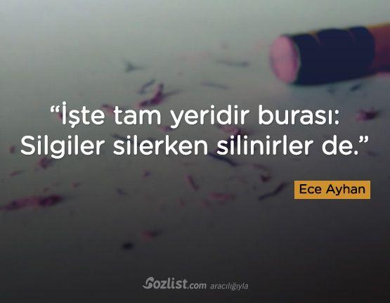 """""""İşte tam yeridir burası: Silgiler silerken silinirler de."""" #ece #ayhan #sözleri #yazar #şair #kitap #şiir #özlü #anlamlı #sözler"""