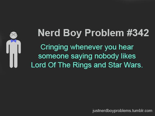 """Submitted by scottreadsit """"Cringing whenever you hear someone saying nobody likes Lord of the Rings and Star Wars."""""""