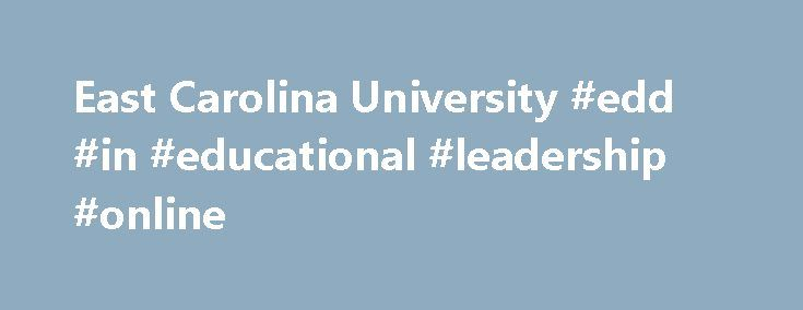 East Carolina University #edd #in #educational #leadership #online http://tanzania.remmont.com/east-carolina-university-edd-in-educational-leadership-online/  # Educational Leadership EdD About Do you aspire to advanced leadership positions in a K–12 organization or at an institution of higher education? Are you eager to find solutions in educational settings? The EdD degree in educational leadership is designed to prepare administrators for senior-level leadership positions in public…