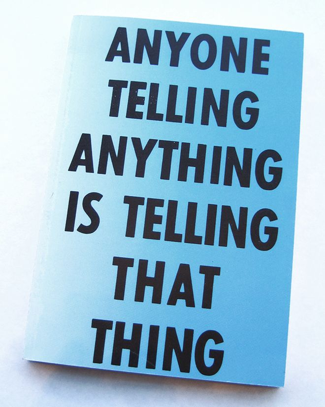 Anyone Telling Anything is Telling that Thing / Eve Fowler, 2013. Documents Eve Fowler's public art project that uses posters incorporating the text of Gertrude Stein's Tender Buttons.