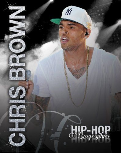 Chris Brown (Hip-Hop Biographies)