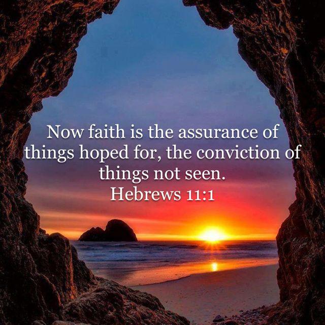 Hebrews 11:1. January 17, 2018.  'Love always endures.  Love always trusts.  Love always hopes.  Love never fails.'  1 Corinthians 13:7