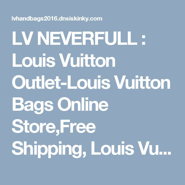 LV NEVERFULL : Louis Vuitton Outlet-Louis Vuitton Bags Online Store,Free Shipping, Louis Vuitton Outlet,Louis Vuitton Outlet Online,Louis Vuitton Bags Online,Louis Vuitton Store