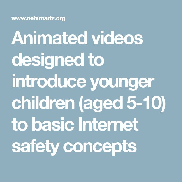 NetSmartzKids: Animated videos to introduce children aged 5-10 to basic internet safety concepts