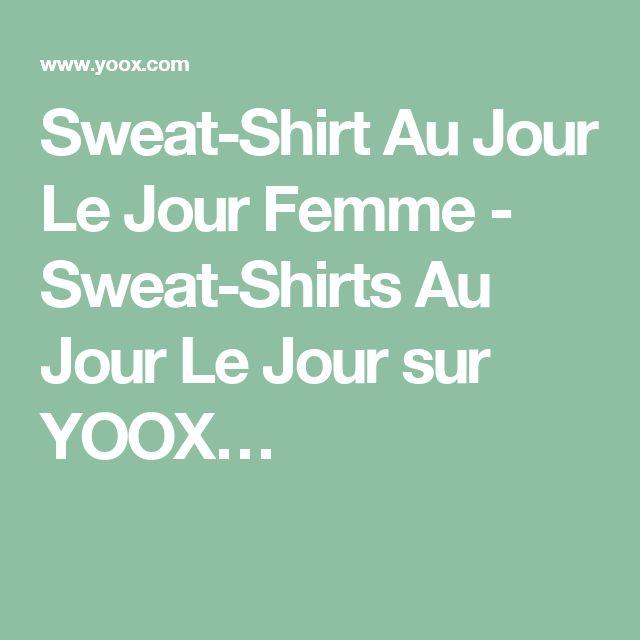 Sweat-Shirt Au Jour Le Jour Femme - Sweat-Shirts Au Jour Le Jour sur YOOX…