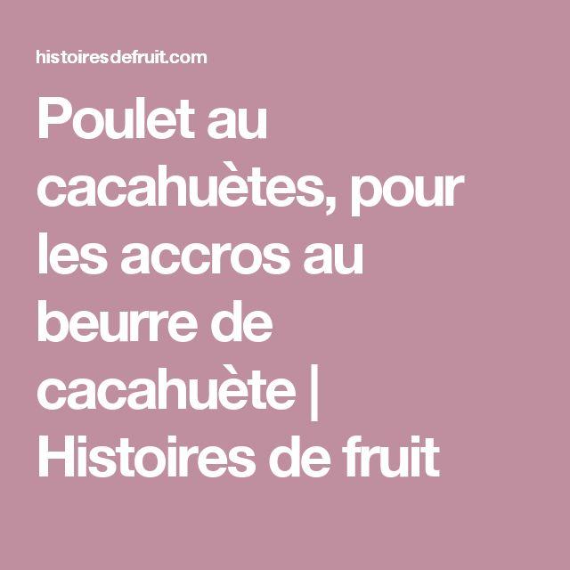 Poulet au cacahuètes, pour les accros au beurre de cacahuète | Histoires de fruit