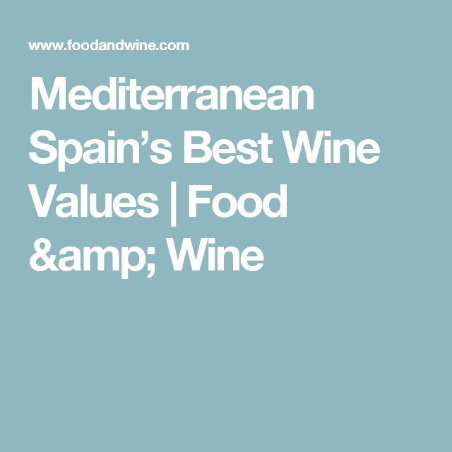 Mediterranean Spain's Best Wine Values | Food & Wine