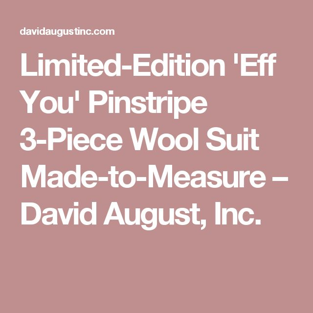 Limited-Edition 'Eff You' Pinstripe 3-Piece Wool Suit Made-to-Measure – David August, Inc.