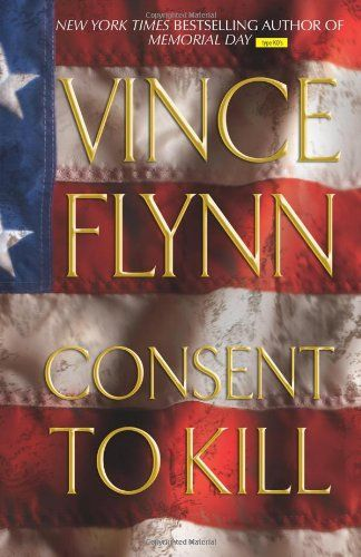 Consent to Kill, by Vince Flynn