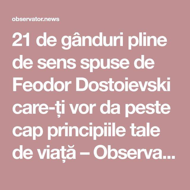 21 de gânduri pline de sens spuse de Feodor Dostoievski care-ți vor da peste cap principiile tale de viață – Observator