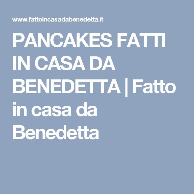 PANCAKES FATTI IN CASA DA BENEDETTA | Fatto in casa da Benedetta