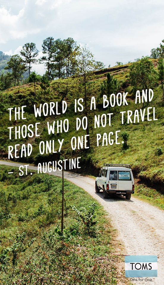 The world is a book and those who do not travel read only one page. - St. Augustine