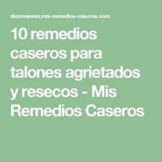 10 remedios caseros para talones agrietados y resecos - Mis Remedios Caseros