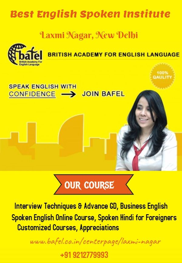 If you are looking for Best English Spoken Institute Laxmi Nagar, then consider BAFEL.  The institute is reliable English Spoken center and offers excellent English Spoken courses including Interview Techniques & Advance GD, Business English, Spoken English Online Course, Spoken Hindi for Foreigners, Customized Courses, and Appreciations.
