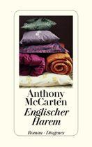 Anthony McCarten  |  Englischer Harem  |  Roman, Hardcover Leinen, 592Seiten | € (D) 21.90 / sFr 38.90* / €(A)22.60