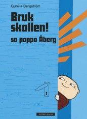 Bruk skallen! sa pappa Åberg av Gunilla Bergström (Innbundet)
