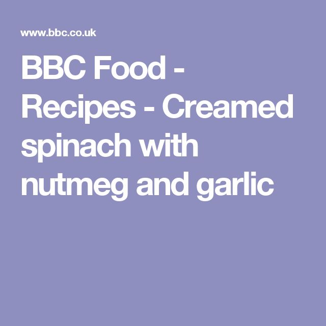 BBC Food - Recipes - Creamed spinach with nutmeg and garlic