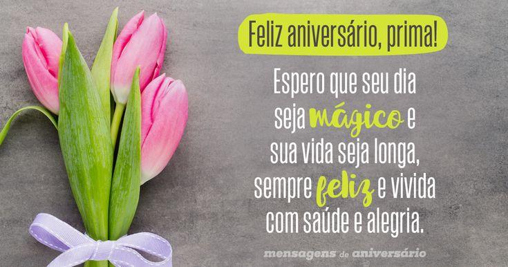 Feliz aniversário, prima! Espero que seu dia seja mágico e sua vida seja longa, sempre feliz e vivida com saúde e alegria.