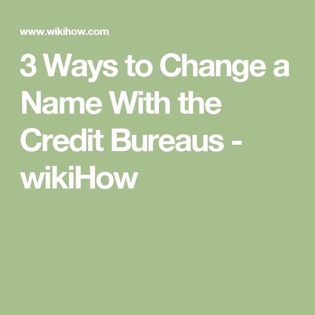 3 Ways to Change a Name With the Credit Bureaus - wikiHow