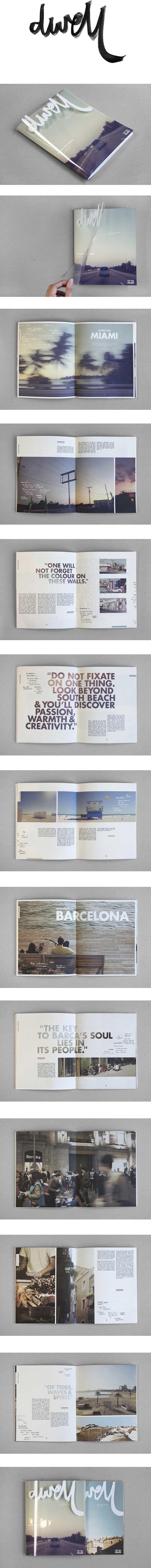 Dwell ist ein Magazin, dass sich mit Architektur und Interieur Design beschäftig. Ich finde das Layout total super. Die Transparentfolie mit dem kalligrafischen Titel, die kurzen Blocksätze, die extremen Fotoformate, die dicke Sans Serif Schrift mit den Farbverläufen und die Handschriftlichen Notizen. Klare Inhaltsebenen, viel Weißraum und sehr ästhetisch wie ich finde.