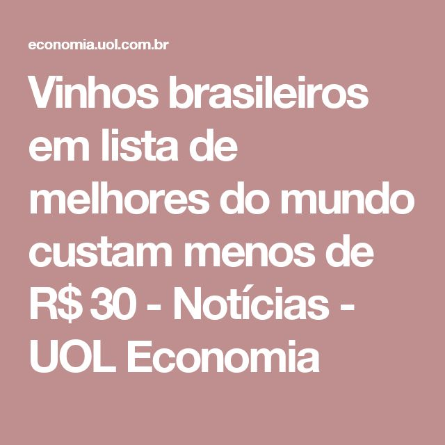 Vinhos brasileiros em lista de melhores do mundo custam menos de R$ 30 - Notícias - UOL Economia