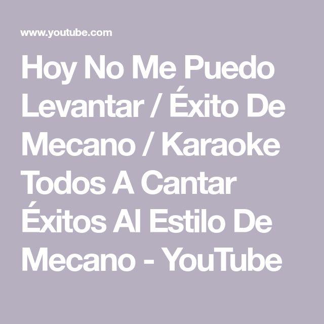 Hoy No Me Puedo Levantar / Éxito De Mecano / Karaoke Todos A Cantar Éxitos Al Estilo De Mecano - YouTube