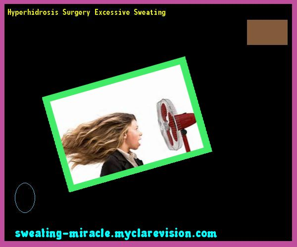 Hyperhidrosis Surgery Excessive Sweating 112727 - Your Body to Stop Excessive Sweating In 48 Hours - Guaranteed!